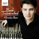 Bach Transcribed/Alessio Bax