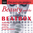 Beauty & the Beatbox/The Swingle Singers