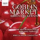 アーロン・ジェイ・カーニス:歌劇「ゴブリン・マーケット」/インヴィジブル・モザイク II/The New Professionals, Rebecca Miller & Mary King