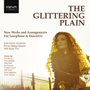 The Glittering Plain: New Works and Arrangements for Saxophone and Ensemble/Lara James, Pavão String Quartet, Will Todd Trio