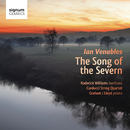 Ian Venables: The Song of the Severn, Song Cycles and Songs/Roderick Williams; Carducci Quartet; Graham J Lloyd