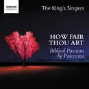 How Fair Thou Art: Biblical Passions by Giovanni Pierluigi da Palestrina/The King's Singers