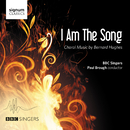 I Am the Song: Choral Works by Bernard Hughes/BBC Singers; Paul Brough