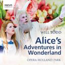 Will Todd: Alice's Adventures in Wonderland/Opera Holland Park, Matthew Waldren