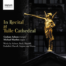 In Recital at Tulle Cathedral/Graham Ashton, Michael Matthes