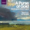 A Purse of Gold: Irish Songs by Herbert Hughes/Ailish Tynan, Iain Burnside