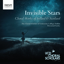 Invisible Stars: Choral Works of Ireland & Scotland/Desmond Earley, The Choral Scholars Of University College Dublin