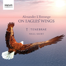 On Eagles' Wings: Sacred Choral Works by Alexander L'Estrange/Alexander L'Estrange, Nigel Short, Tenebrae