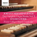 Johann Sebastian Bach: The Complete Organ Works Vol. 3 – Trinity College Chapel, Cambridge/David Goode