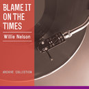 Blame It On The Times/Willie Nelson