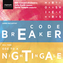 James McCarthy: Code Breaker / Will Todd: Ode to a Nightingale/Hertfordshire Chorus; BBC Concert Orchestra; Julia Doyle; David Temple