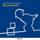 SCATOLE DI VETRO/MAURIZIO PETRELLI