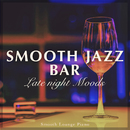 Smooth Jazz Bar – Late night Moods -/Smooth Lounge Piano