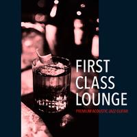 First Class Lounge~じっくり聴きたい夜カフェギター~