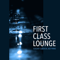 First Class Lounge ~じっくり味わうクラシックピアノ~/Cafe lounge Jazz