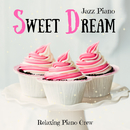 Sweet Dream - Jazz Piano/Relaxing Piano Crew