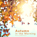 Autumn in the Morning/Relaxing BGM Project