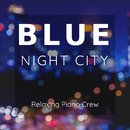 Blue Night City/Relaxing Piano Crew