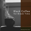 Black Coffee for Break Time/Relaxing Piano Crew