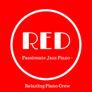 Red - Passionate Jazz Piano -/Relaxing Piano Crew