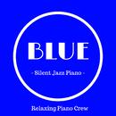 Blue - Silent Jazz Piano -/Relaxing Piano Crew