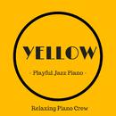 Yellow - Playful Jazz Piano -/Relaxing Piano Crew