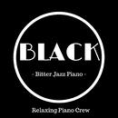 Black - Bitter Jazz Piano -/Relaxing Piano Crew