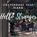 Hello Stranger: Coffehouse Jazz Piano/Relaxing Piano Crew