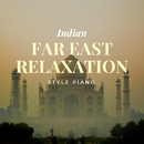 Far East Relaxation: Indian Style Piano/Relaxing BGM Project