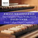 Johann Sebastian Bach: The Complete Organ Works Vol. 6 – Trinity College Chapel, Cambridge/David Goode