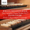 Johann Sebastian Bach: The Complete Organ Works Vol. 7 – Trinity College Chapel, Cambridge/David Goode