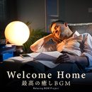 Welcome Home ~最高の癒しBGM/Relaxing BGM Project