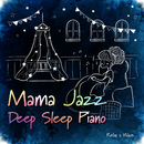 Mama Jazz: Deep Sleep Piano/Relax α Wave