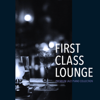First Class Lounge ~Premium Jazz Piano Collection~