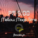 PM5:00, Mellow Magic Time, Brooklyn ~ゆっくり寛ぎのChillhop Café BGM~/Cafe lounge groove
