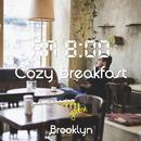 AM8:00, Cozy Breakfast, Brooklyn ~まったりとした休日の朝のChillhop BGM~/Cafe lounge groove
