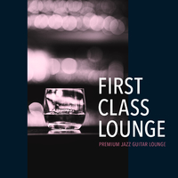 First Class Lounge ~Premium Jazz Guitar Lounge