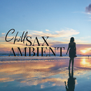Chill Sax Ambient ~Mellow Relaxation Lounge/Relax α Wave