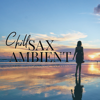 Chill Sax Ambient ~Mellow Relaxation Lounge
