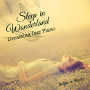 Sleep in Wonderland - Dreaming Jazz Piano/Relax α Wave