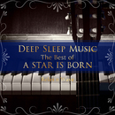Deep Sleep Music – The Best of A Star Is Born: Relaxing Piano Covers/Relax α Wave