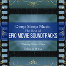 Deep Sleep Music – The Best of Epic Movie Soundtracks: Relaxing Piano Covers/Relax α Wave