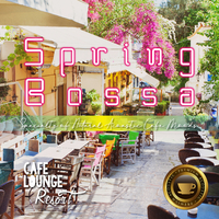 Spring Bossa~Specialty of Natural Acoustic Cafe Moods~ゆったり心地いいカフェBGM