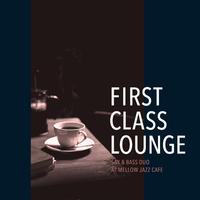 First Class Lounge ~ゆっくり過ごすMellowでJazzy大人な午後のBGM~