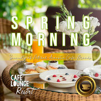 Spring Morning~Specialty of Natural Acoustic Cafe Moods~心地いい朝のギターBGM