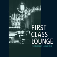 First Class Lounge ~Premium Jazz Lounge Trio