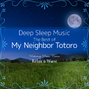 Deep Sleep Music – The Best of My Neighbor Totoro: Relaxing Piano Covers/Relax α Wave