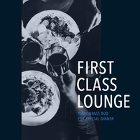 First Class Lounge ~特別な夜にじっくり味わうPiano&Bass~