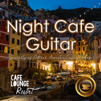 Night Cafe Guitar~Specialty of Natural Acoustic Cafe Moods~大人贅沢な夜カフェギターBGM