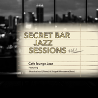 Secret Bar Jazz Sessions~隠れ家バーのジャズBGM Vol.1